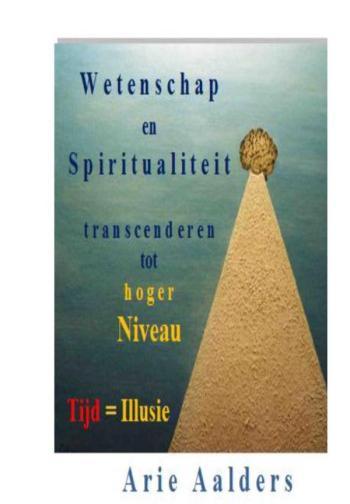 9789082310122 Wetenschap en Spiritualiteit transcenderen tot hoger Niveau (e-boek)
